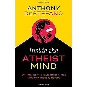 Dentro da mente do ateu: desmascarar a religião daqueles que dizem que Deus não existe