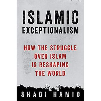Islamic Exceptionalism: How the Struggle Over Islam Is� Reshaping the World