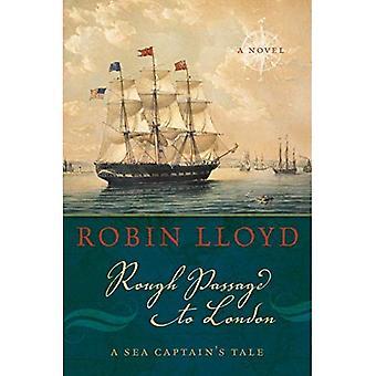 Rough Passage to London: A� Sea Captain's Tale, A Novel