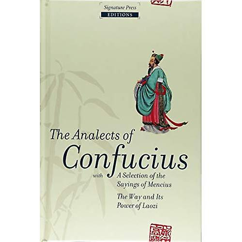 The Analects of Confucius: with a selection of the sayings of Mencius