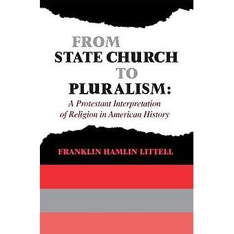 From State Church to Pluralism  A Protestant Interpretation of Religion in American History by Littell & Franklin