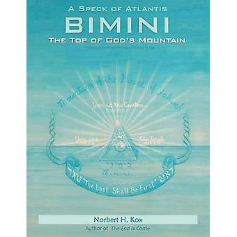 A SPECK OF ATLANTIS  BIMINI THE TOP OF GODS MOUNTAIN by Kox & Norbert H.
