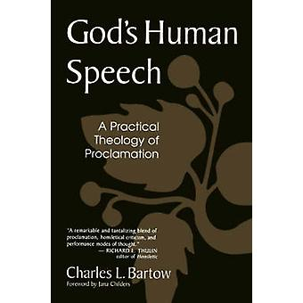 Gods Human Speech A Practical Theology of Proclamation by Bartow & Charles L.