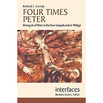 Four Times Peter Portrayals of Peter in the Four Gospels and at Philippi by Cassidy & Richard J