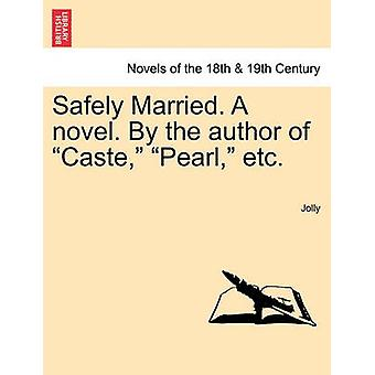 Safely Married. a Novel. by the Author of Caste Pearl Etc. by Jolly