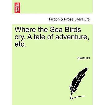 Where the Sea Birds cry. A tale of adventure etc. by Hill & Castle