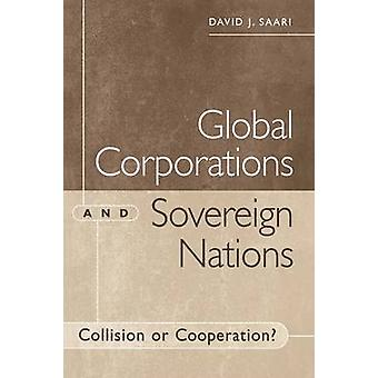 Global Corporations and Sovereign Nations Collision or Cooperation by Saari & David J.