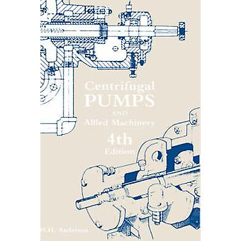 Centrifugal Pumps and Allied Machinery by Anderson & H. H.