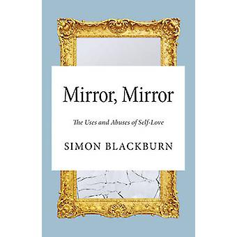 Mirror - The Uses and Abuses of Self-Love by Simon Blackburn - 9780691