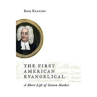 The First American Evangelical - A Short Life of Cotton Mather by Rick