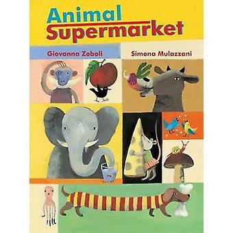 Animal Supermarket by Giovanna Zoboli - Simona Mulazanni - 9780802854