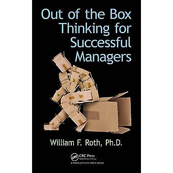 Out of the Box Thinking for Successful Managers by William F. Roth -