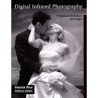 Digital Infrared Photography - Professional Techniques and Images by P