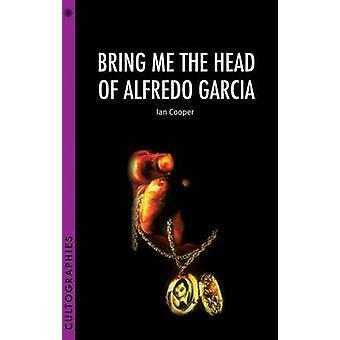 Bring Me the Head of Alfredo Garcia by Ian Cooper - 9781906660321 Book