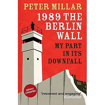 1989 - the Berlin Wall - My Part in its Downfall (B format) by Peter Mi