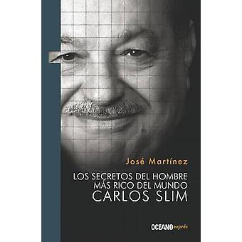 Los Secretos del Hombre Mas Rico del Mundo - Carlos Slim by Jose Marti