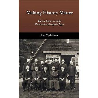 Making History Matter - Kuroita Katsumi and the Construction of Imperi