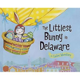 The Littlest Bunny in Delaware - An Easter Adventure by Lily Jacobs -