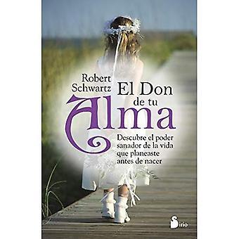 El Don de Tu Alma: Descubre el Poder Sanador de la Vida Que Planeaste Antes de Nacer = Your Soul's Gift