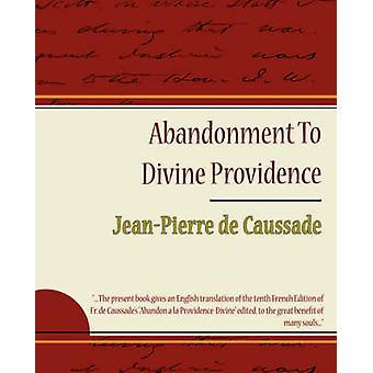 Abandonment to Divine Providence  JeanPierre de Caussade by JeanPierre De Caussade & De Caussade