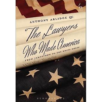 Lawyers Who Made America by Anthony Arlidge