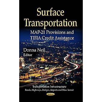 Surface Transportation  MAP21 Provisions amp TIFIA Credit Assistance by Edited by Donna Neil