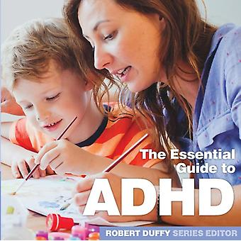 ADHD The Essential Guide by Duffy & Robert