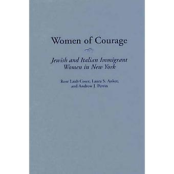 Women of Courage Jewish and Italian Immigrant Women in New York by Coser & Rose Laub