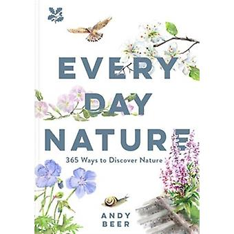 Every Day Nature  How noticing nature can quietly change your life by Andy Beer