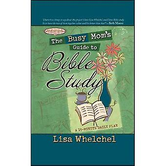 The Busy Moms Guide to Bible Study by Whelchel & Lisa