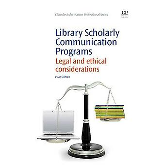 Library Scholarly Communication Programs Legal and Ethical Considerations by Gilman & Isaac