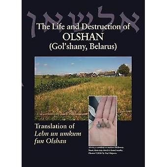 The Life and Destruction of Olshan Golshany Belarus Translation of Lebn un umkum fun Olshan by Leibman & Jack