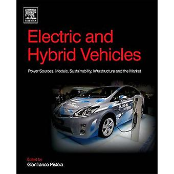 Electric and Hybrid Vehicles Power Sources Models Sustainability Infrastructure and the Market by Pistoia & Gianfranco