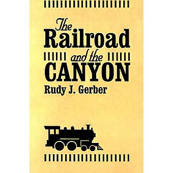 The Railroad and the Canyon by Gerber & Rudy J.