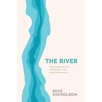 The River A 30Day Study on the Role of the Holy Spirit in the World the Church and You by Nicholson & Mike