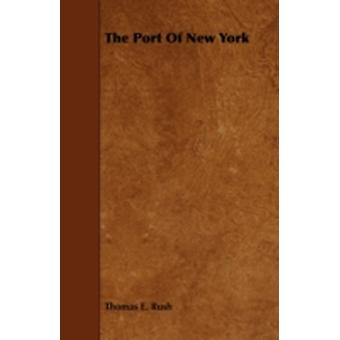 The Port of New York by Rush & Thomas E.