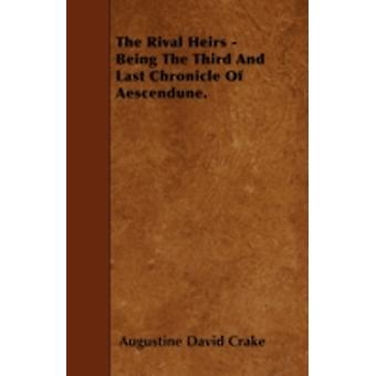 The Rival Heirs  Being The Third And Last Chronicle Of Aescendune. by Crake & Augustine David