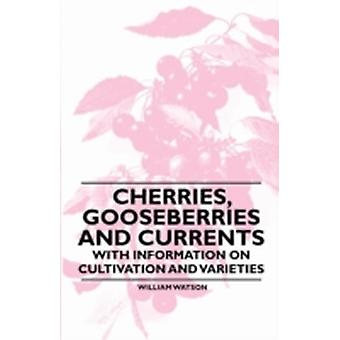 Cherries Gooseberries and Currents  With Information on Cultivation and Varieties by Watson & William
