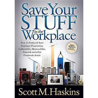Save Your Stuff in the Workplace How to Protect  Save Employee Possessions Collectables Memorabilia Artwork and Other Corporate Assets by Haskins & Scott M.
