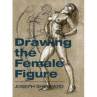 Drawing the Female Figure by Sheppard & Joseph