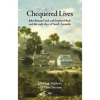 Chequered Lives John Barton Hack and Stephen Hack and the early days of South Australia by Mathews & Iola