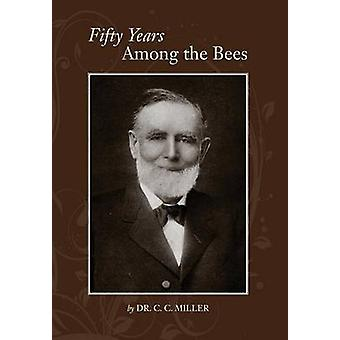 Fifty years among Bees by Miller & C C