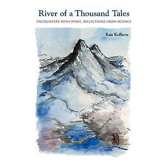 River of a Thousand Tales Encounters with Spirit Reflections from Science by Kolluru & Rao
