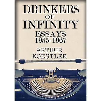 Drinkers of Infinity Essays 19551967 by Koestler & Arthur