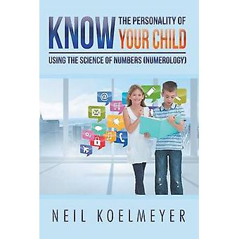 Know the Personality of Your Child Using the Science of Numbers Numerology by Koelmeyer & Neil