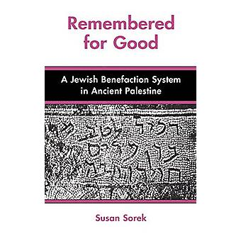 Remembered for Good A Jewish Benefaction System in Ancient Palestine by Sorek & Susan