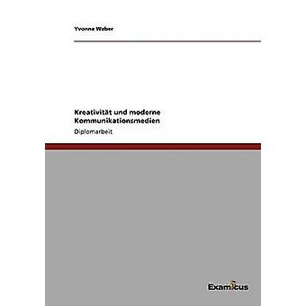 Kreativitt und moderne Kommunikationsmedien by Weber & Yvonne