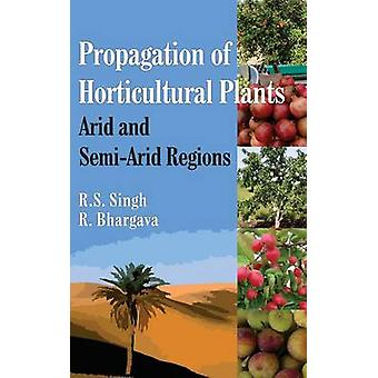 Propagation of Horticultural Plants Arid and SemiArid Regions by Singh & R.S.