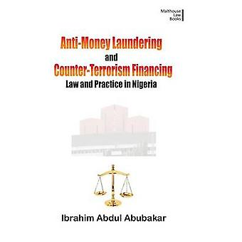 AntiMoney Laundering and CounterTerrorism Financing. Law and Practice in Nigeria by Abubakar & Ibrahim Abdul