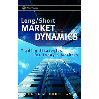 Long/Short Market Dynamics - Trading Strategies for Today's Markets by